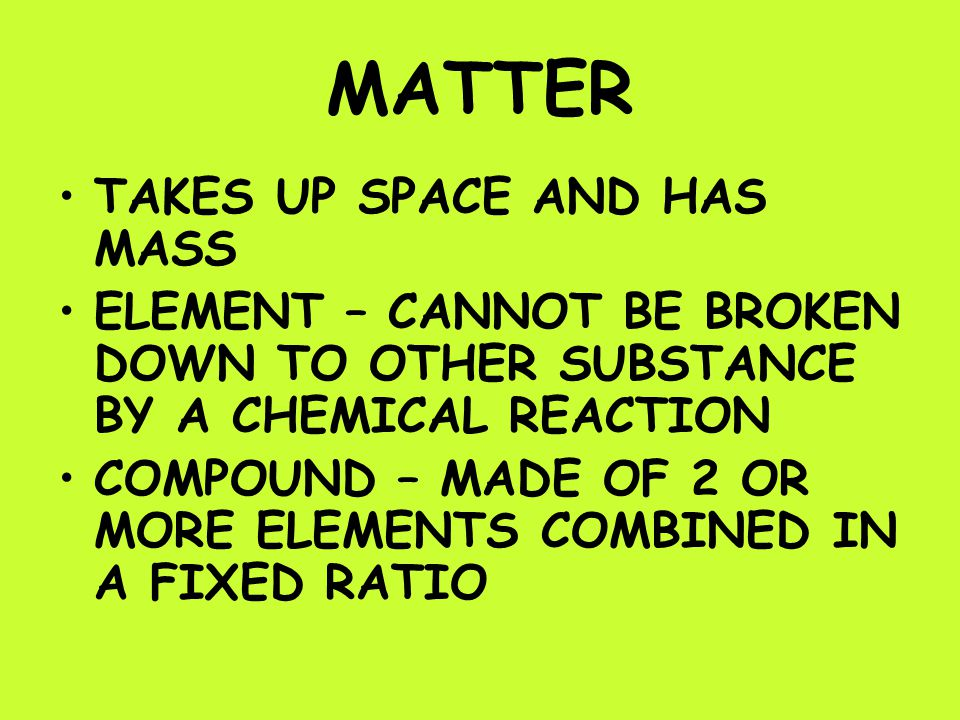 MATTER TAKES UP SPACE AND HAS MASS