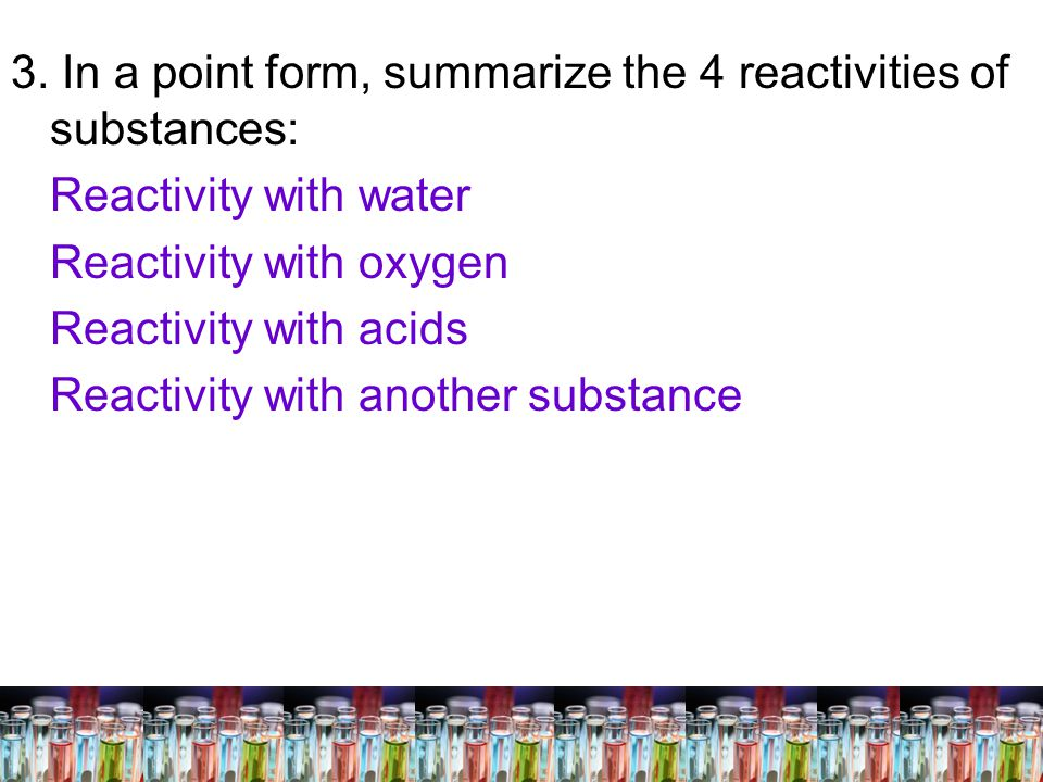 3. In a point form, summarize the 4 reactivities of substances: