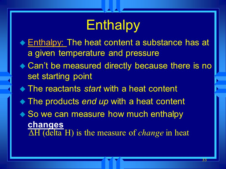 Enthalpy Enthalpy: The heat content a substance has at a given temperature and pressure.