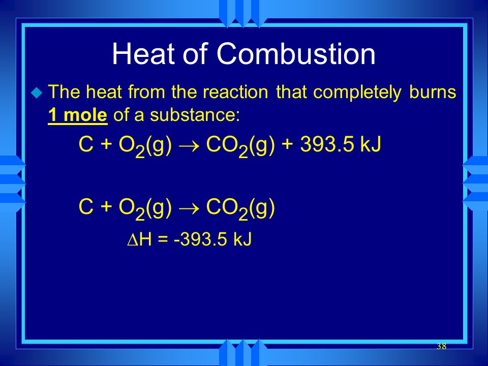 Heat of Combustion C + O2(g) ® CO2(g) + 393.5 kJ C + O2(g) ® CO2(g)