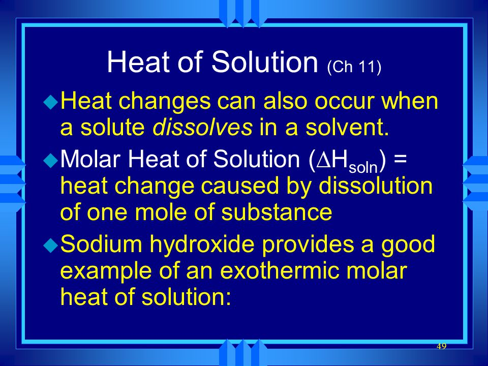 Heat of Solution (Ch 11) Heat changes can also occur when a solute dissolves in a solvent.