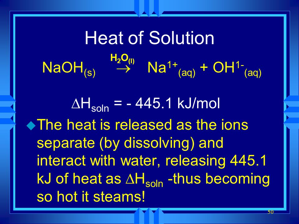 Heat of Solution NaOH(s)  Na1+(aq) + OH1-(aq) Hsoln = - 445.1 kJ/mol