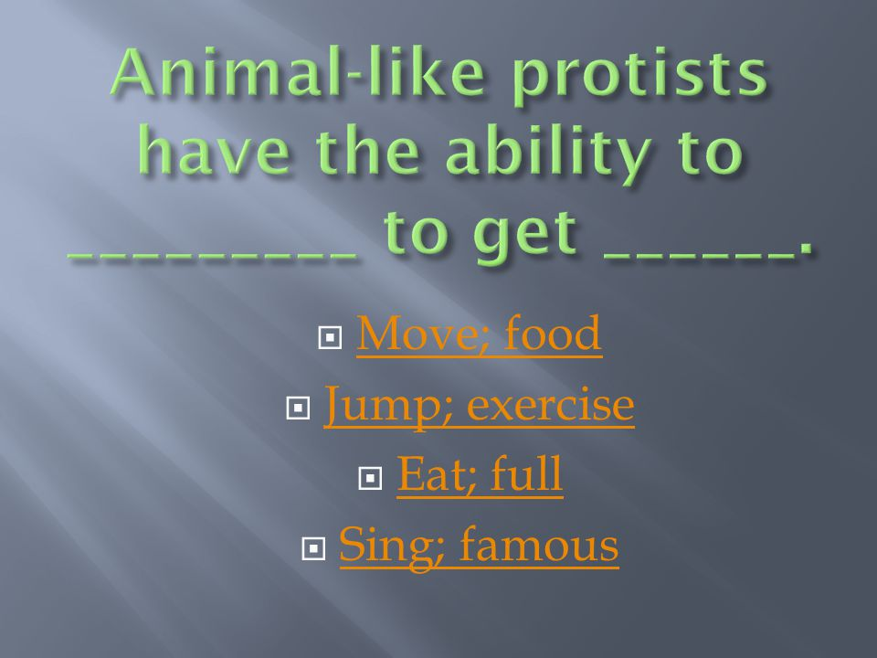 Animal-like protists have the ability to _________ to get ______.