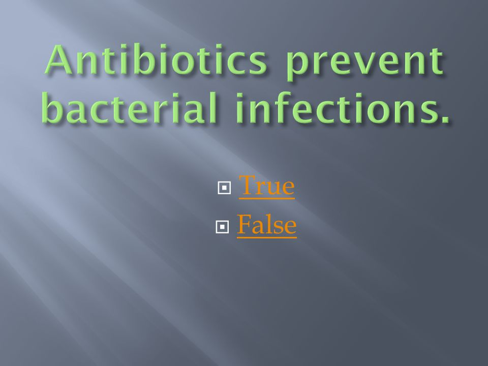 Antibiotics prevent bacterial infections.