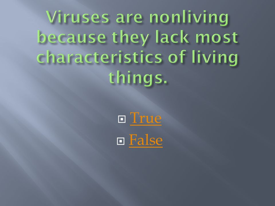 Viruses are nonliving because they lack most characteristics of living things.