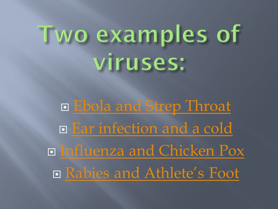 Two examples of viruses: