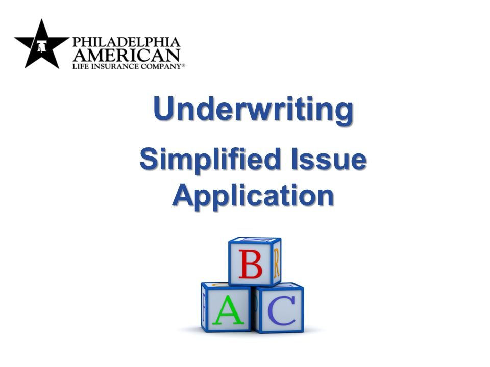 Underwriting It's time for a change… Simplified Issue Application