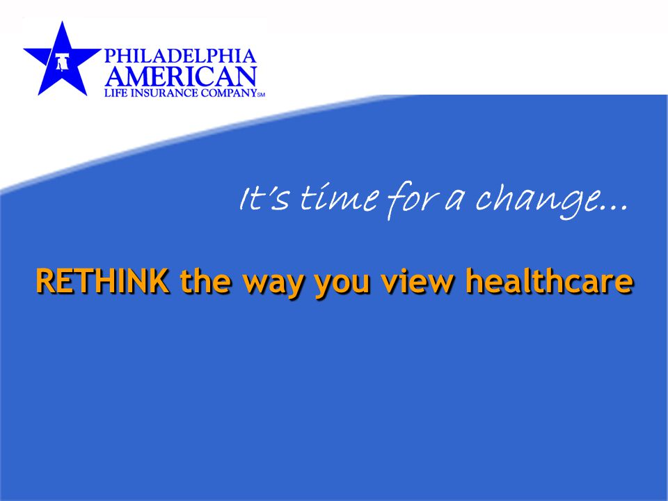 It's time for a change… RETHINK the way you view healthcare Add Notes