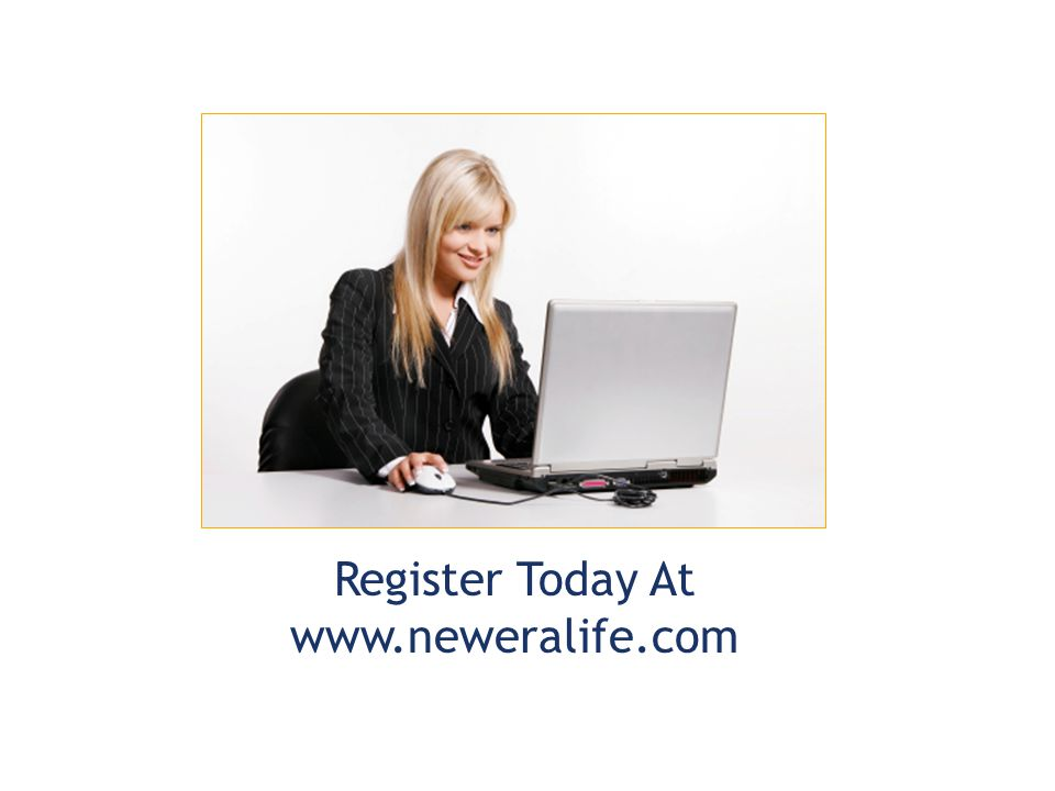 Register Today At www.neweralife.com