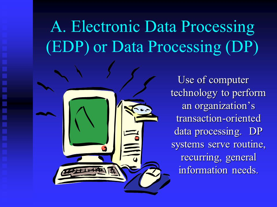 A. Electronic Data Processing (EDP) or Data Processing (DP)