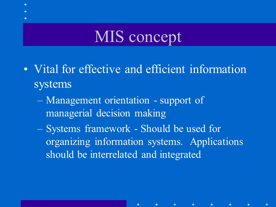 MIS concept Vital for effective and efficient information systems