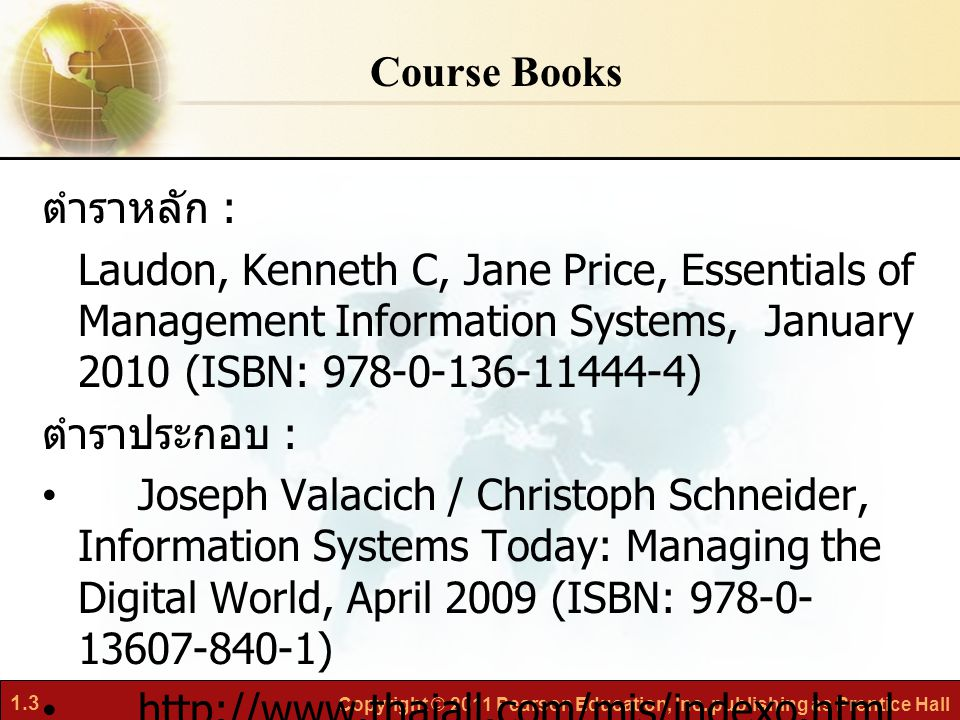 Course Books ตำราหลัก : Laudon, Kenneth C, Jane Price, Essentials of Management Information Systems, January 2010 (ISBN: 978-0-136-11444-4)