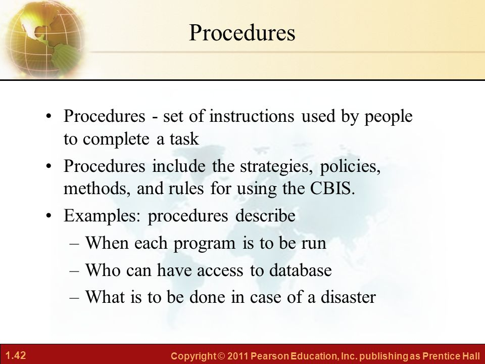 Procedures Procedures - set of instructions used by people to complete a task.