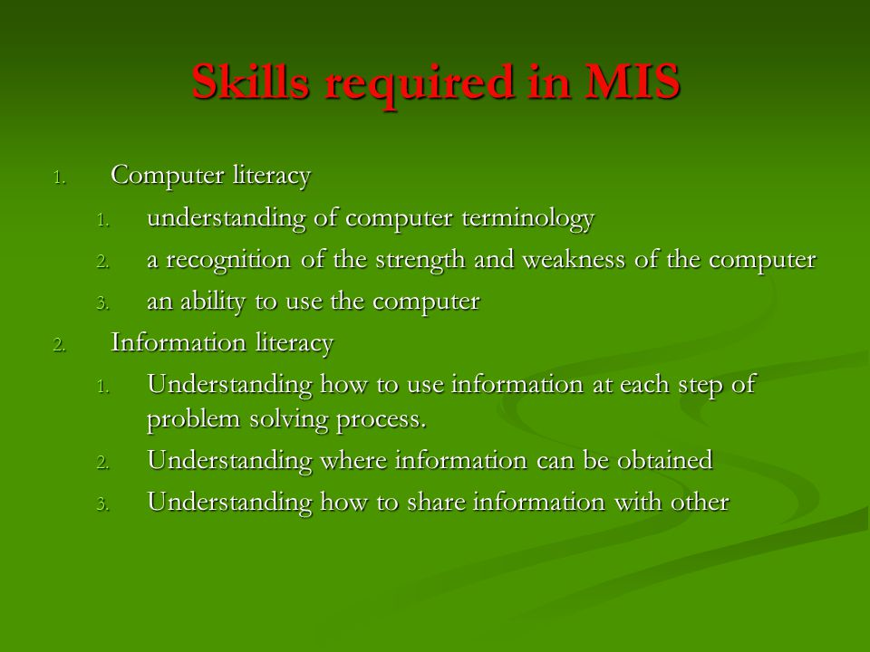 Skills required in MIS Computer literacy