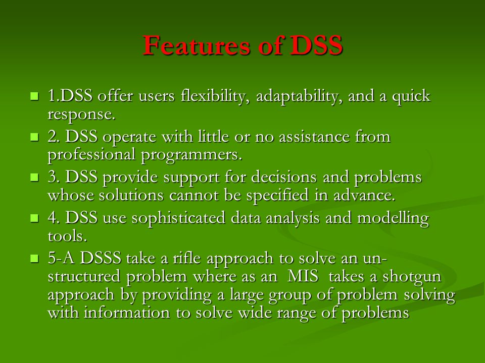 Features of DSS 1.DSS offer users flexibility, adaptability, and a quick response.