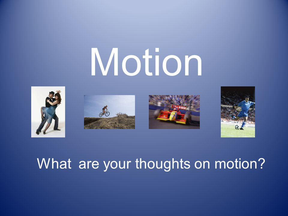 What are your thoughts on motion