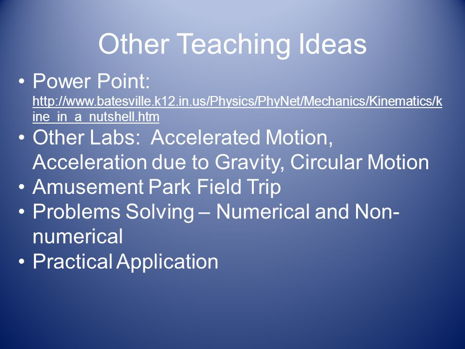 Other Teaching Ideas Power Point: http://www.batesville.k12.in.us/Physics/PhyNet/Mechanics/Kinematics/kine_in_a_nutshell.htm.