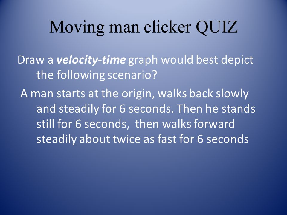 Moving man clicker QUIZ