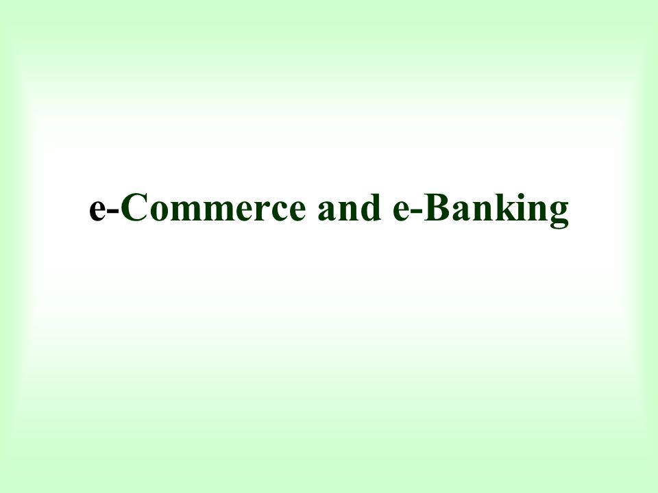 e-Commerce and e-Banking