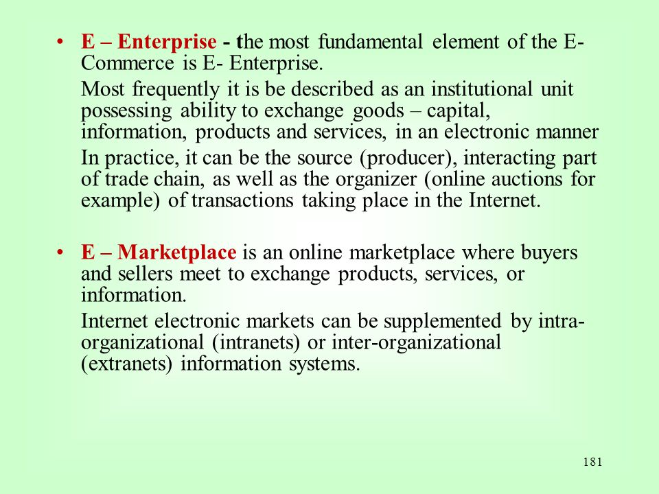 E – Enterprise - the most fundamental element of the E-Commerce is E- Enterprise.