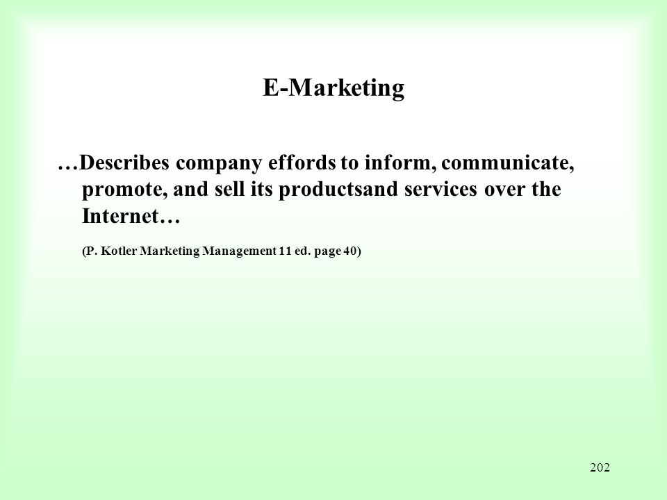 E-Marketing …Describes company effords to inform, communicate, promote, and sell its productsand services over the Internet…