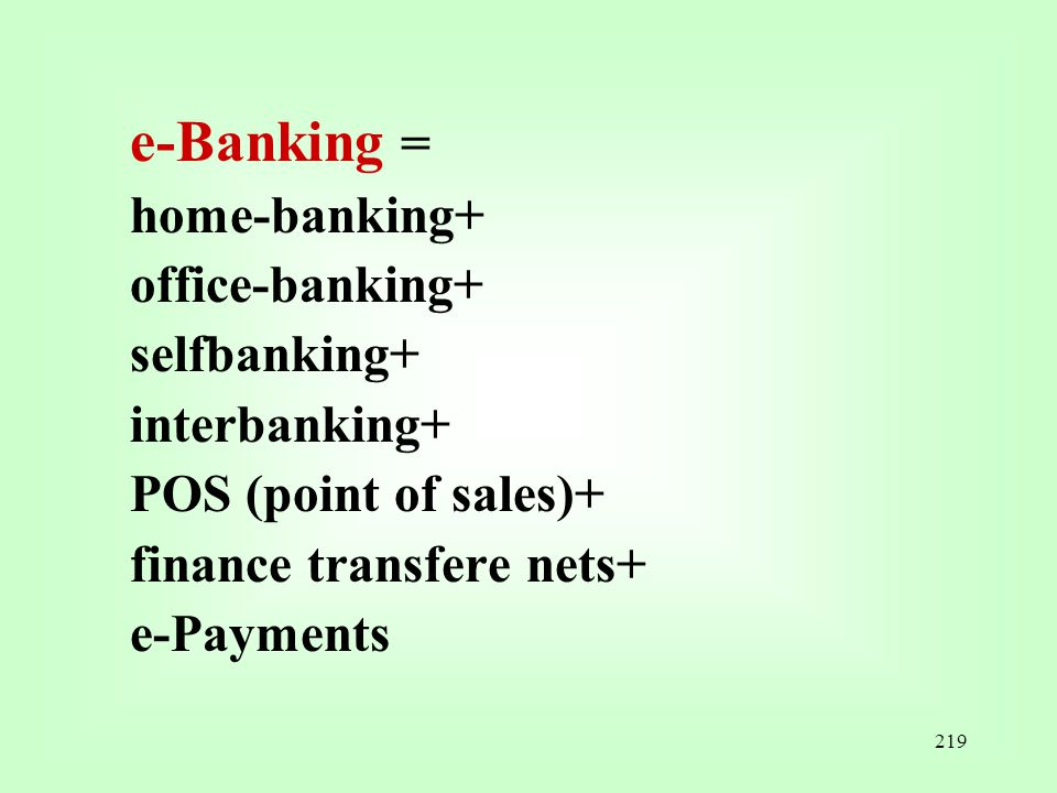 e-Banking = home-banking+ office-banking+ selfbanking+ interbanking+ POS (point of sales)+ finance transfere nets+