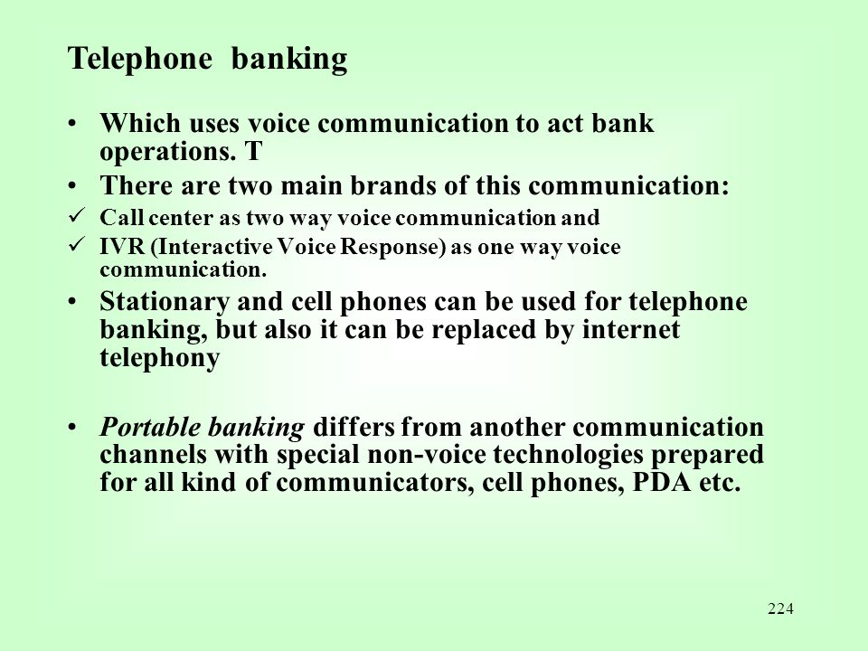 Telephone banking Which uses voice communication to act bank operations. T. There are two main brands of this communication:
