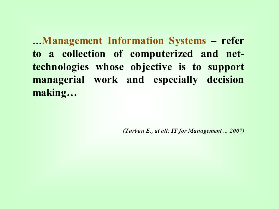 …Management Information Systems – refer to a collection of computerized and net-technologies whose objective is to support managerial work and especially decision making…