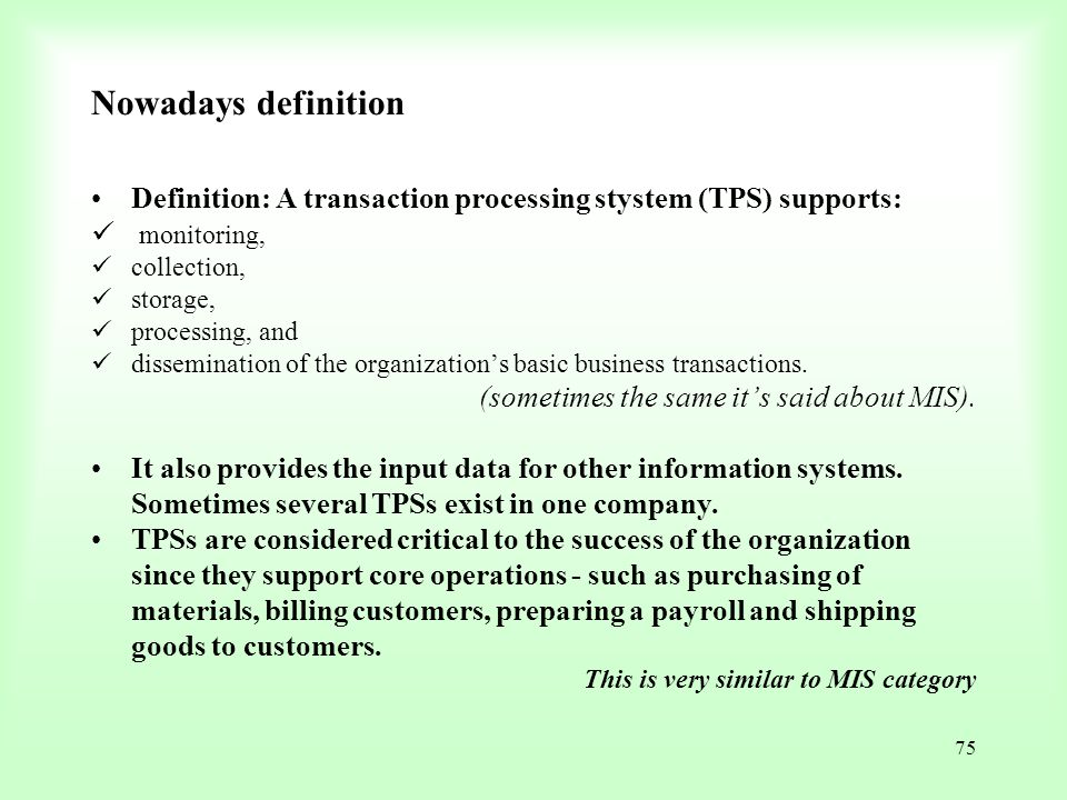 Nowadays definition Definition: A transaction processing stystem (TPS) supports: monitoring, collection,