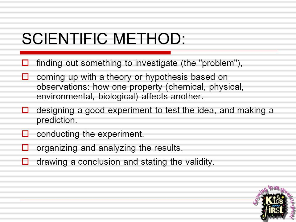 SCIENTIFIC METHOD: finding out something to investigate (the problem ),