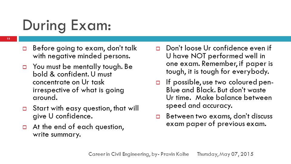 During Exam: Before going to exam, don't talk with negative minded persons.