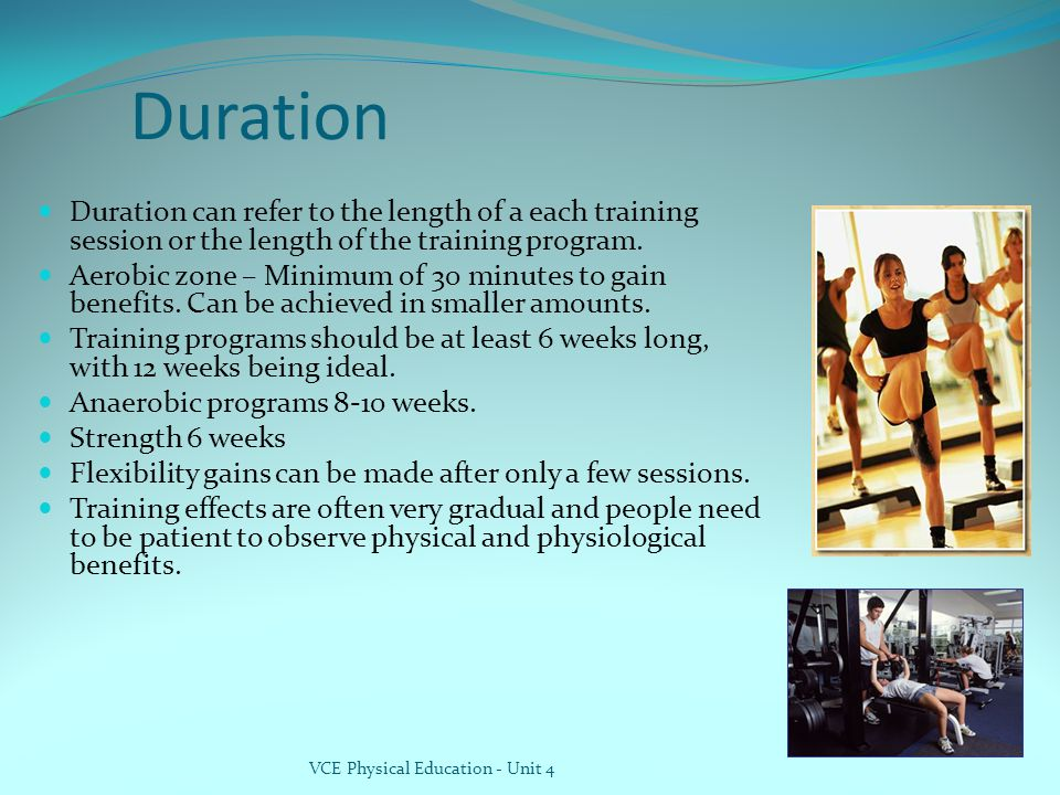 Duration Duration can refer to the length of a each training session or the length of the training program.