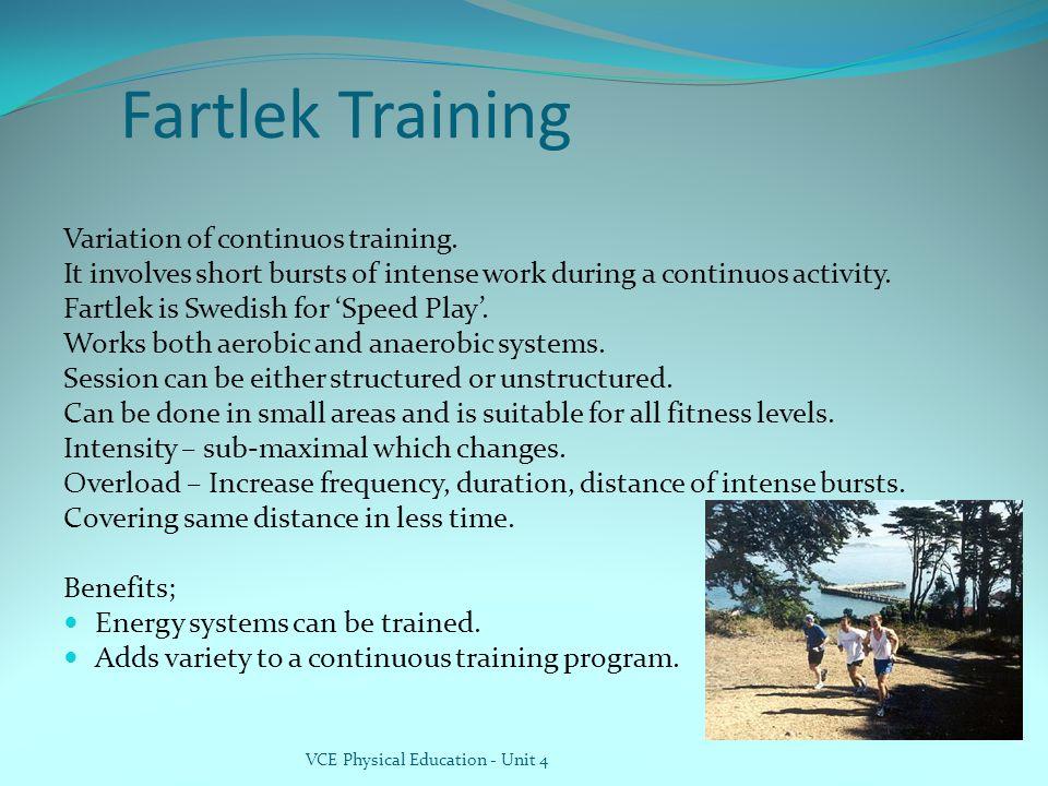 Fartlek Training Variation of continuos training.