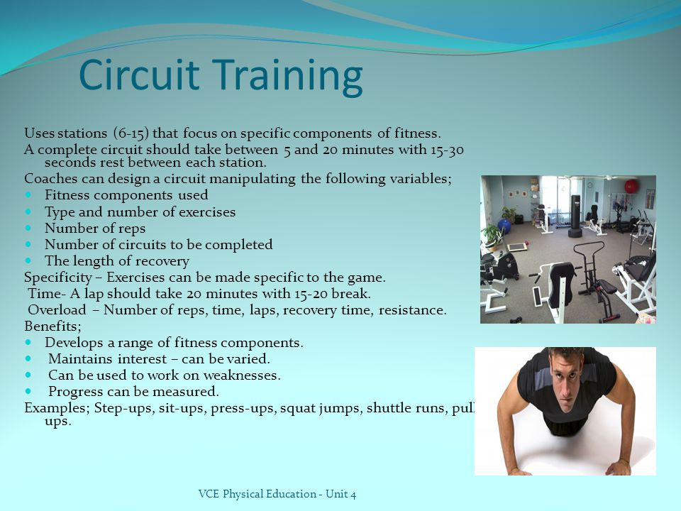 Circuit Training Uses stations (6-15) that focus on specific components of fitness.