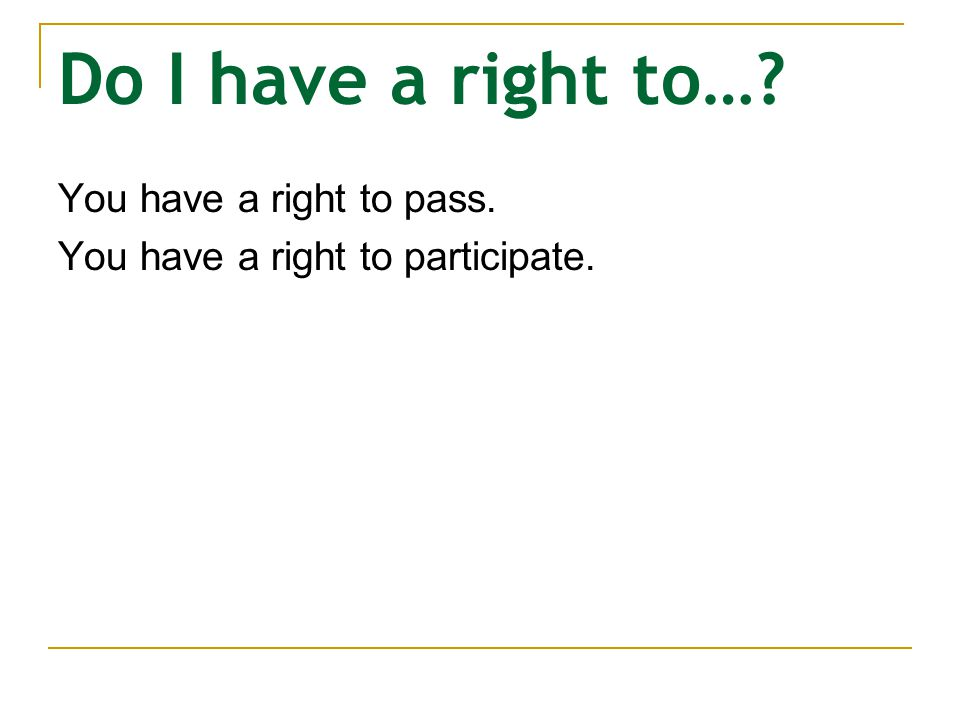 Do I have a right to… You have a right to pass.