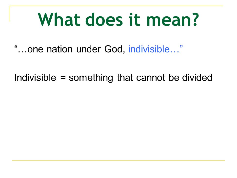 What does it mean …one nation under God, indivisible…