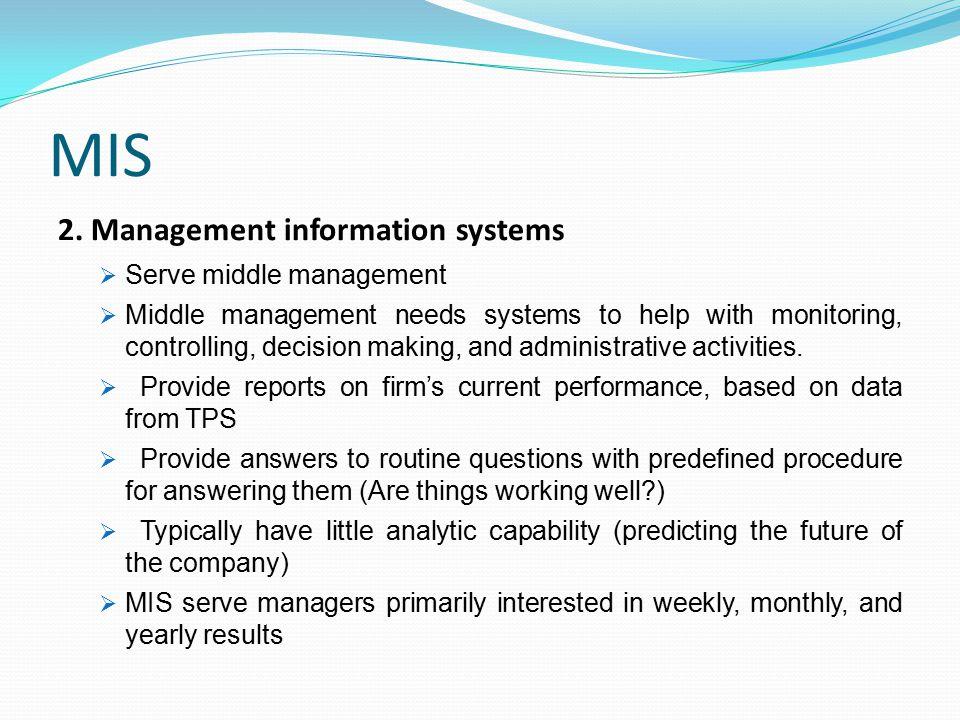 MIS 2. Management information systems Serve middle management