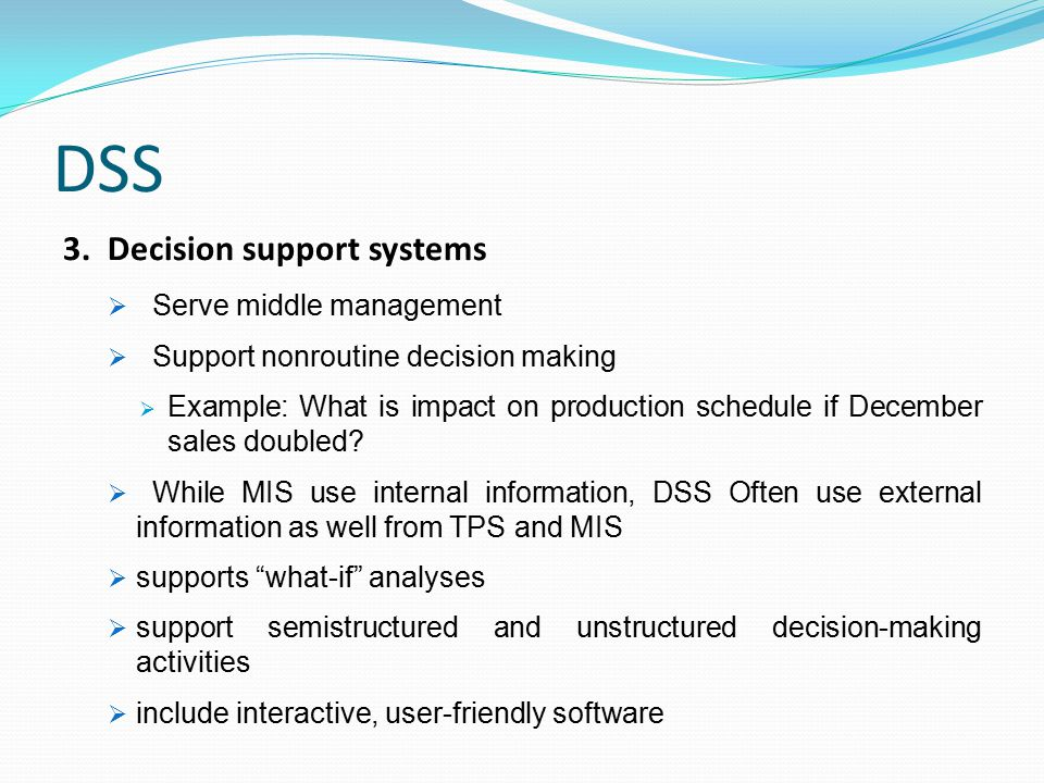 DSS 3. Decision support systems Serve middle management