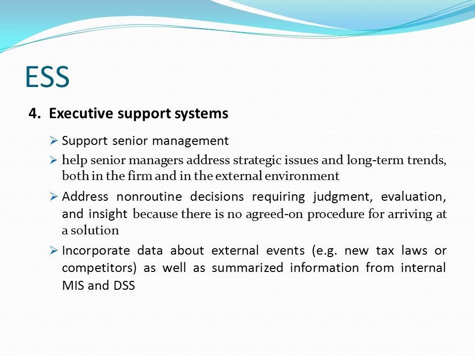 ESS 4. Executive support systems Support senior management