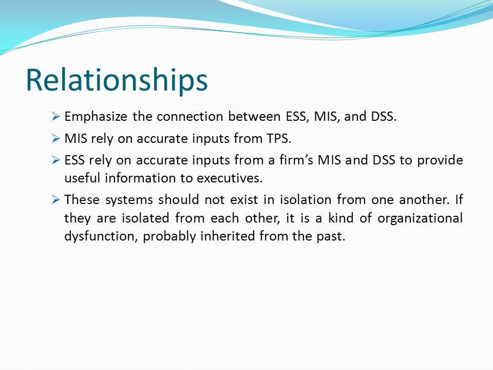 Relationships Emphasize the connection between ESS, MIS, and DSS.