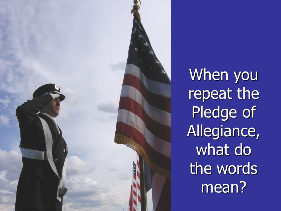 When you repeat the Pledge of Allegiance, what do the words mean
