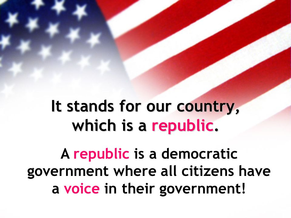 It stands for our country, which is a republic.