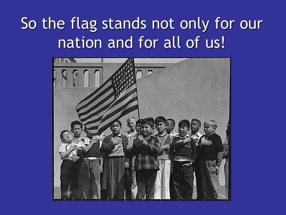 So the flag stands not only for our nation and for all of us!