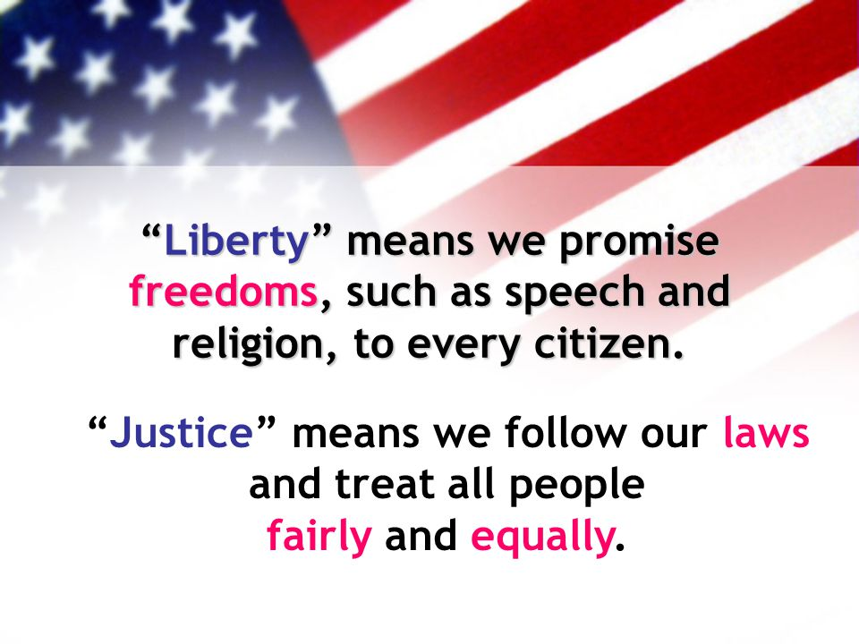 Liberty means we promise freedoms, such as speech and religion, to every citizen.