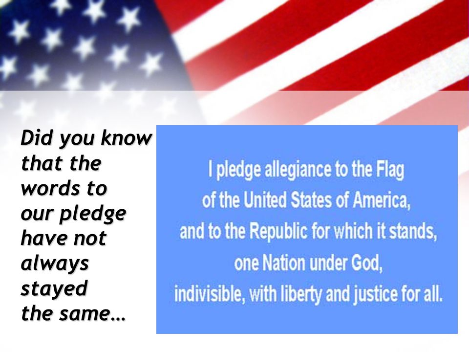 Did you know that the words to our pledge have not always stayed the same…