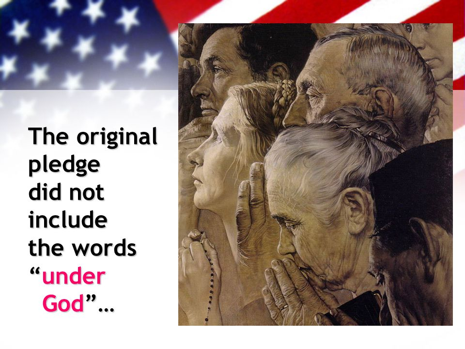 The original pledge did not include the words under God …