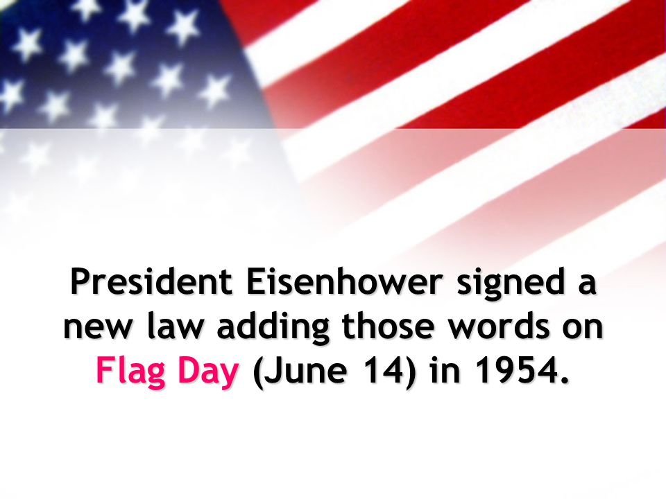 President Eisenhower signed a new law adding those words on Flag Day (June 14) in 1954.