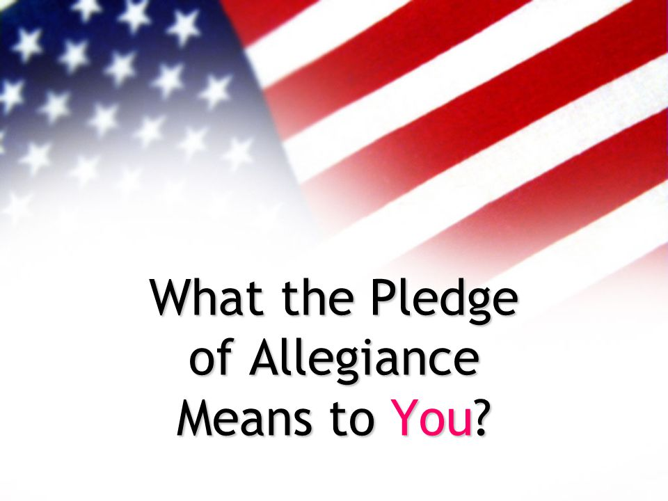 What the Pledge of Allegiance Means to You
