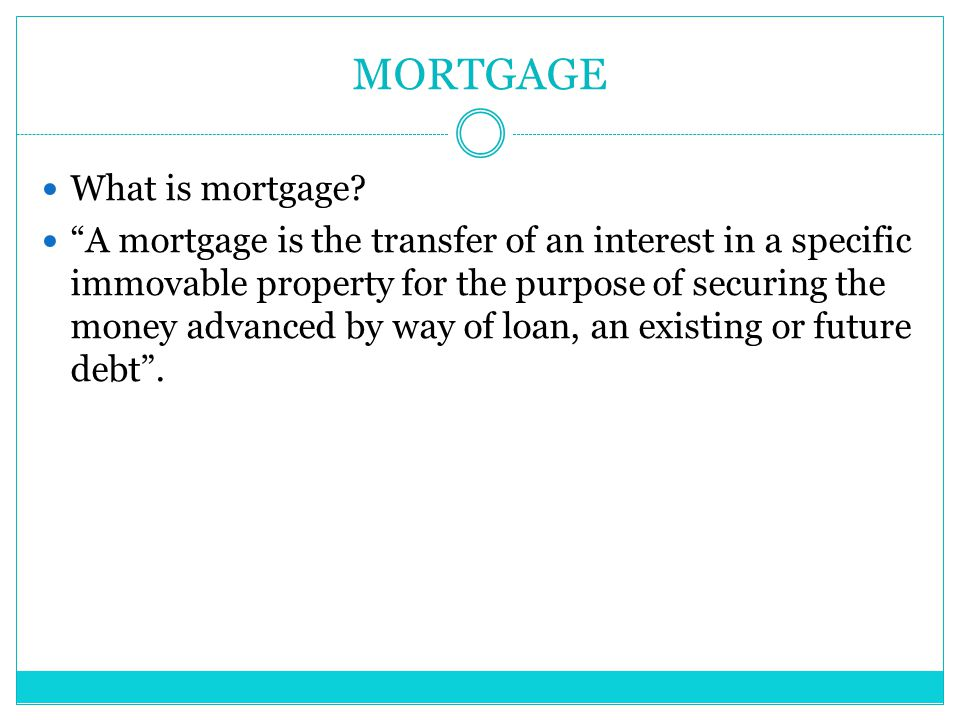 MORTGAGE What is mortgage
