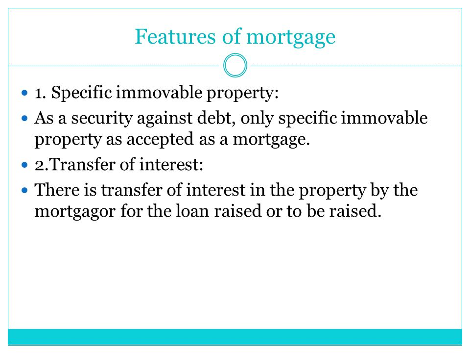 Features of mortgage 1. Specific immovable property: